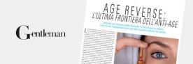 RIVISTA GENTLEMAN : AGE REVERSE L'ULTIMA FRONTIERA DELL'ANTI-AGE